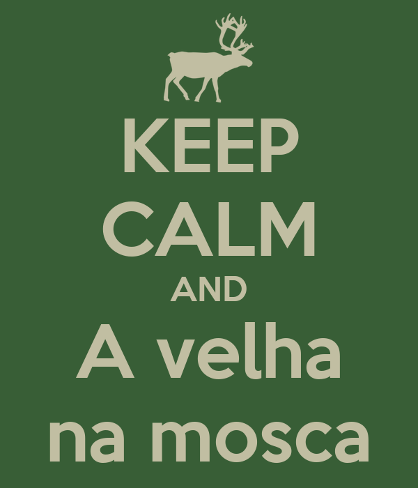 KEEP CALM AND A velha na mosca