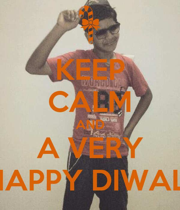 KEEP CALM AND A VERY HAPPY DIWALI
