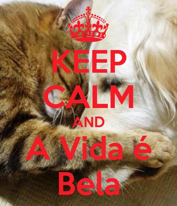 KEEP CALM AND A Vida é Bela