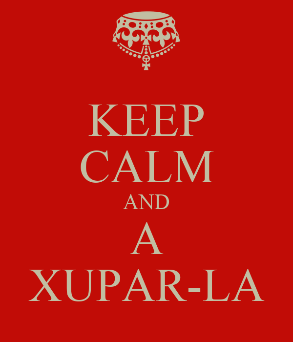 KEEP CALM AND A XUPAR-LA