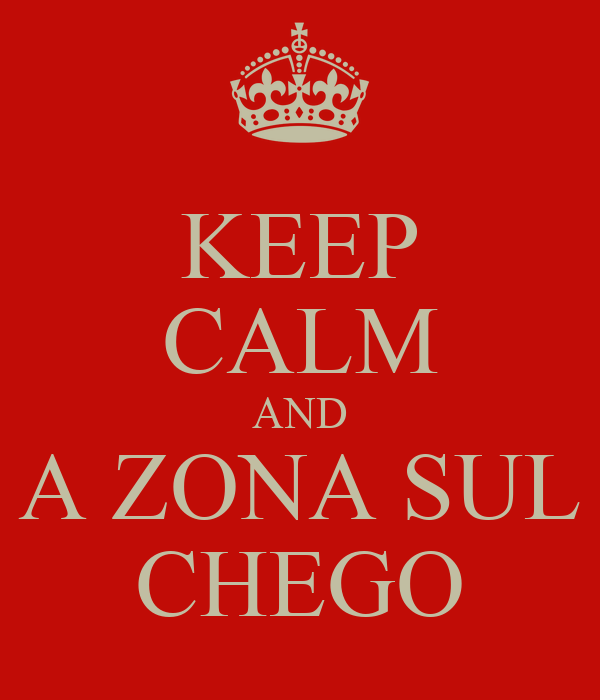 KEEP CALM AND A ZONA SUL CHEGO