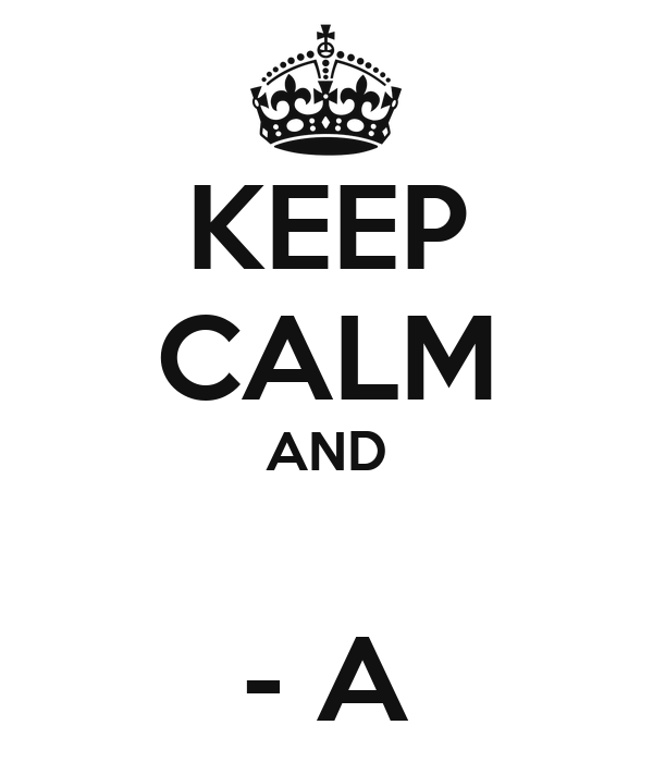 KEEP CALM AND  - A