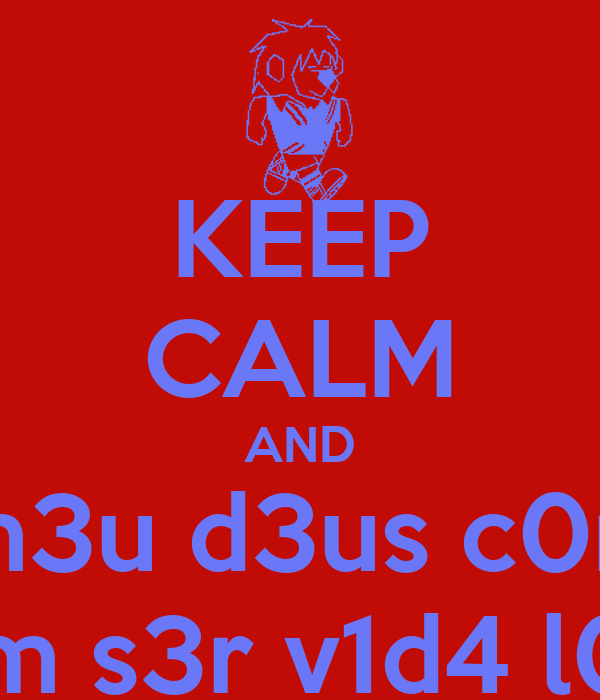 KEEP CALM AND a1 m3u d3us c0m0  b0m s3r v1d4 l0k4