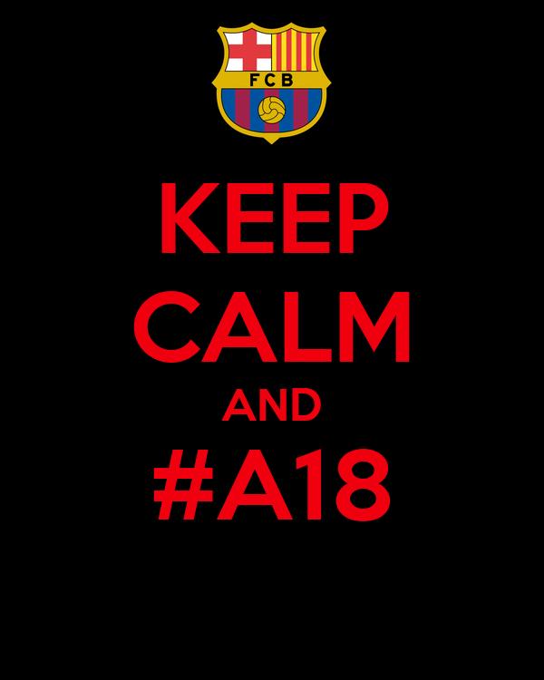 KEEP CALM AND #A18