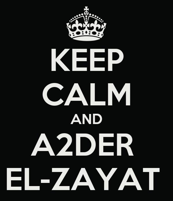 KEEP CALM AND A2DER  EL-ZAYAT