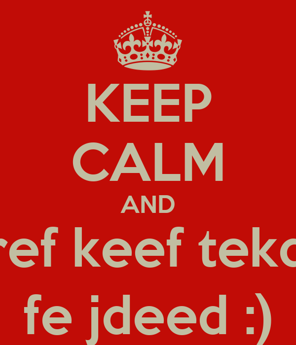 KEEP CALM AND a3ref keef tekdeb fe jdeed :)