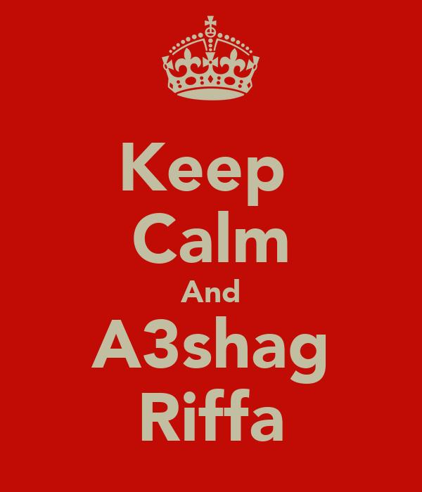 Keep  Calm And A3shag Riffa