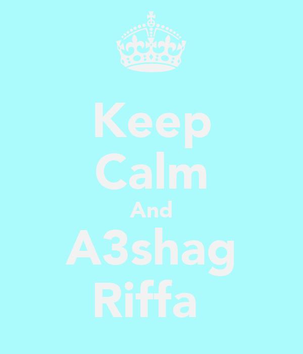 Keep Calm And A3shag Riffaع