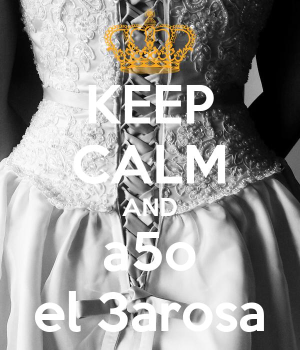 KEEP CALM AND a5o el 3arosa