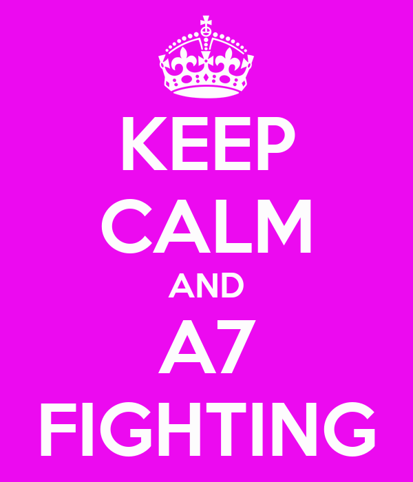 KEEP CALM AND A7 FIGHTING