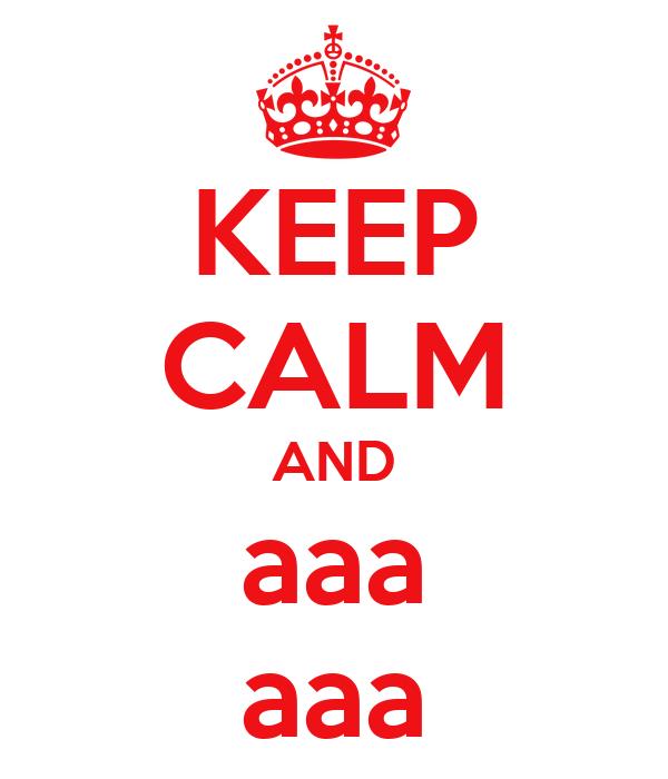 KEEP CALM AND aaa aaa