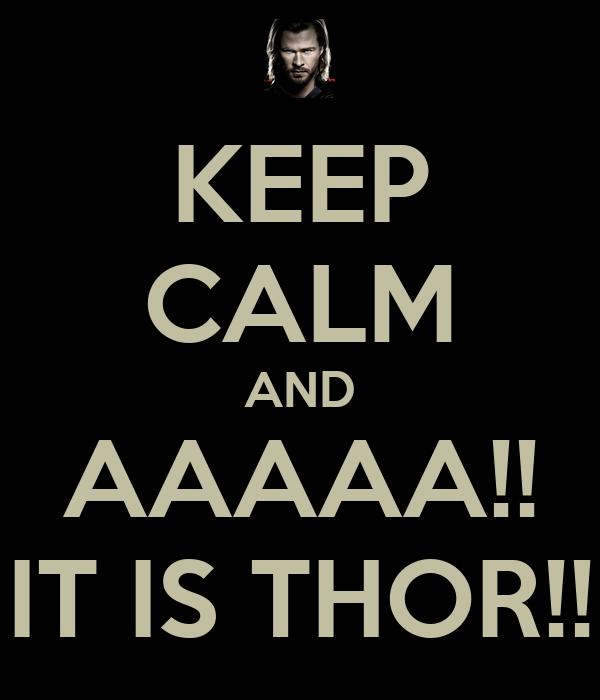KEEP CALM AND AAAAA!! IT IS THOR!!