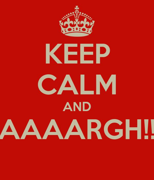 KEEP CALM AND AAAARGH!!
