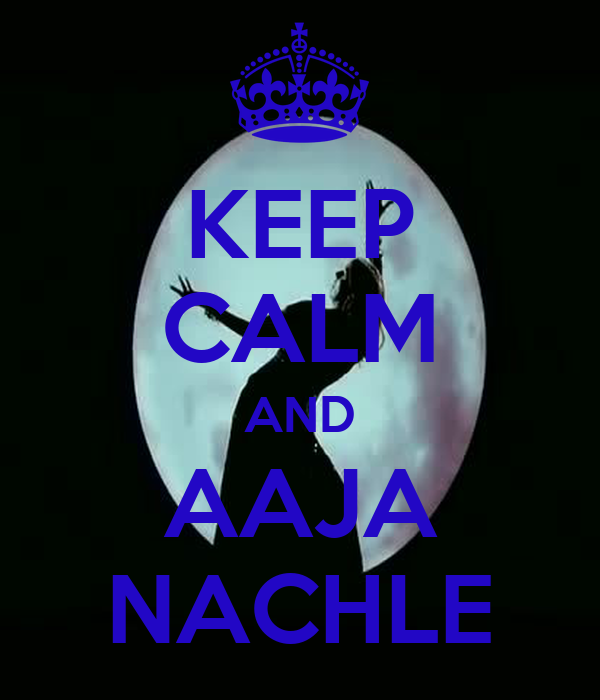 KEEP CALM AND AAJA NACHLE
