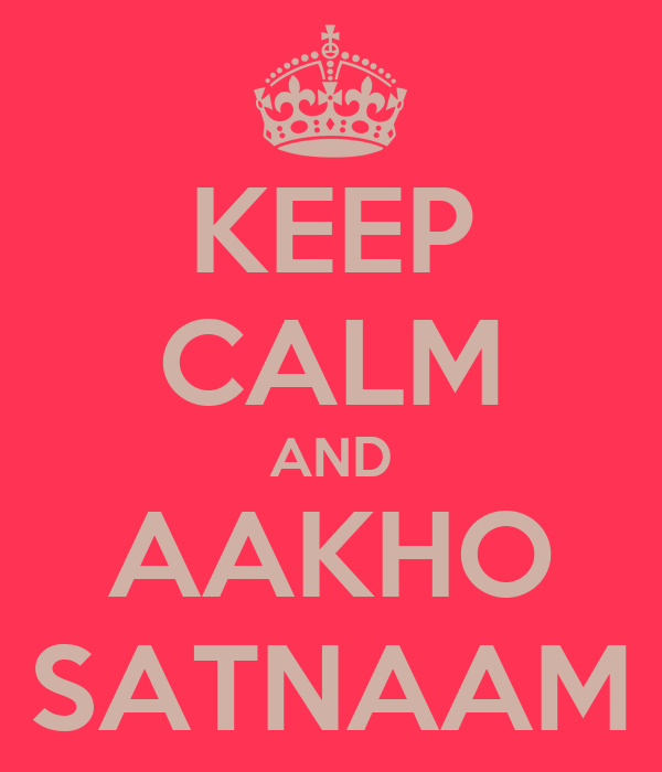 KEEP CALM AND AAKHO SATNAAM