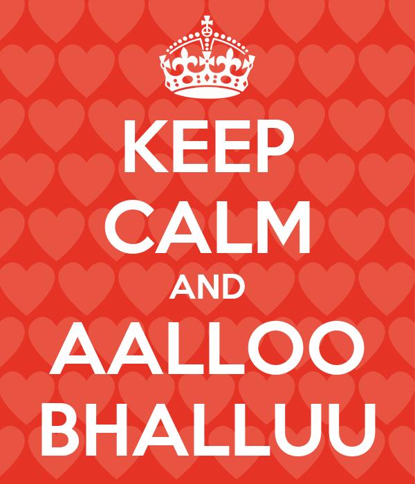KEEP CALM AND AALLOO BHALLUU