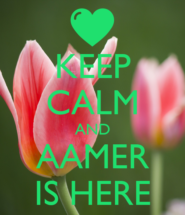 KEEP CALM AND AAMER IS HERE