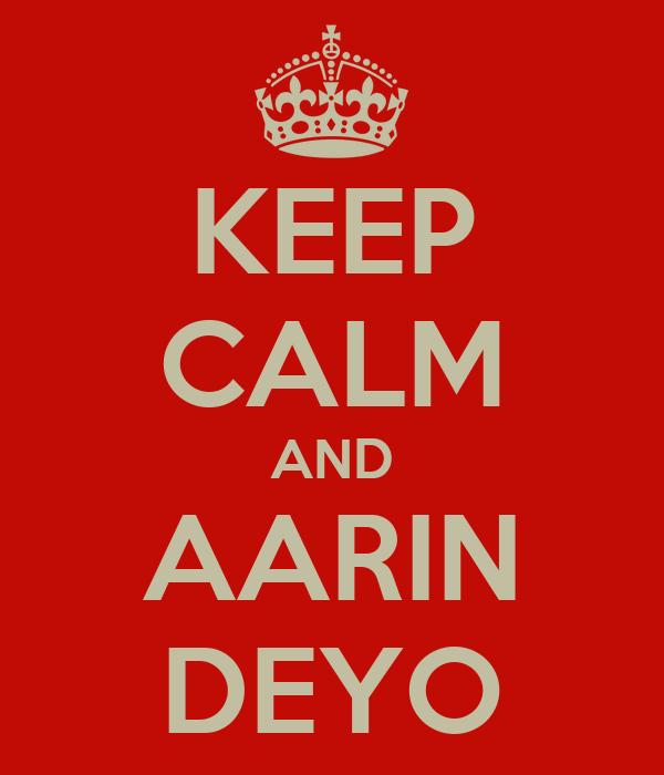 KEEP CALM AND AARIN DEYO