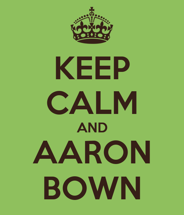 KEEP CALM AND AARON BOWN