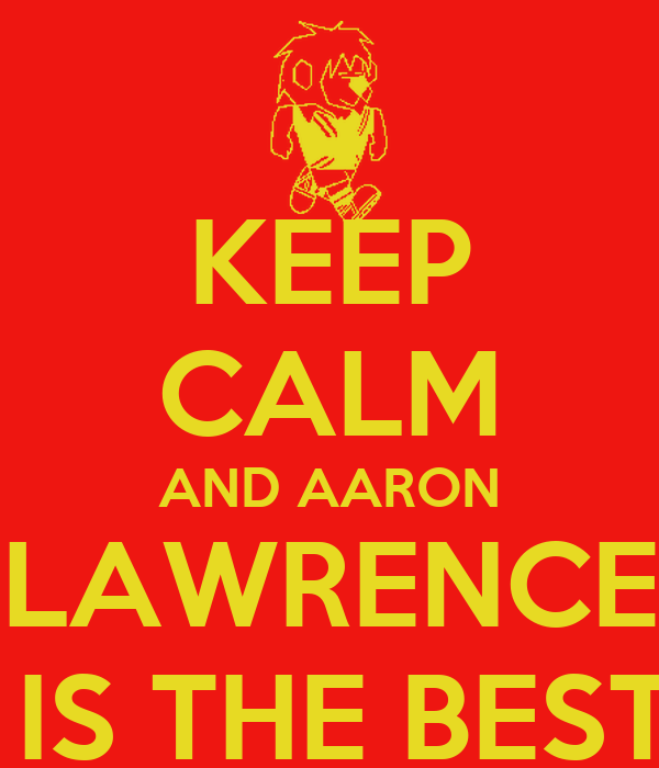 KEEP CALM AND AARON LAWRENCE  IS THE BEST