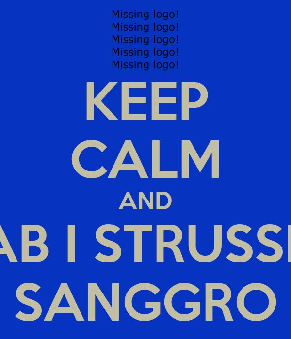 KEEP CALM AND AB I STRUSSE SANGGRO