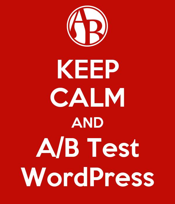 KEEP CALM AND A/B Test WordPress