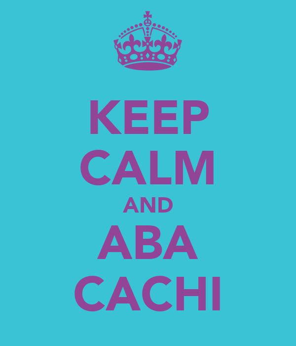 KEEP CALM AND ABA CACHI