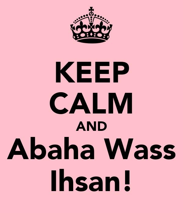 KEEP CALM AND Abaha Wass Ihsan!