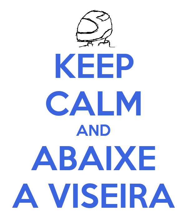 KEEP CALM AND ABAIXE A VISEIRA