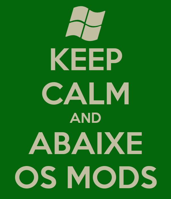 KEEP CALM AND ABAIXE OS MODS