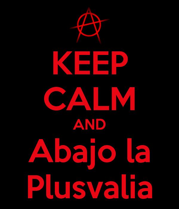 KEEP CALM AND Abajo la Plusvalia