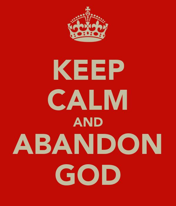KEEP CALM AND ABANDON GOD