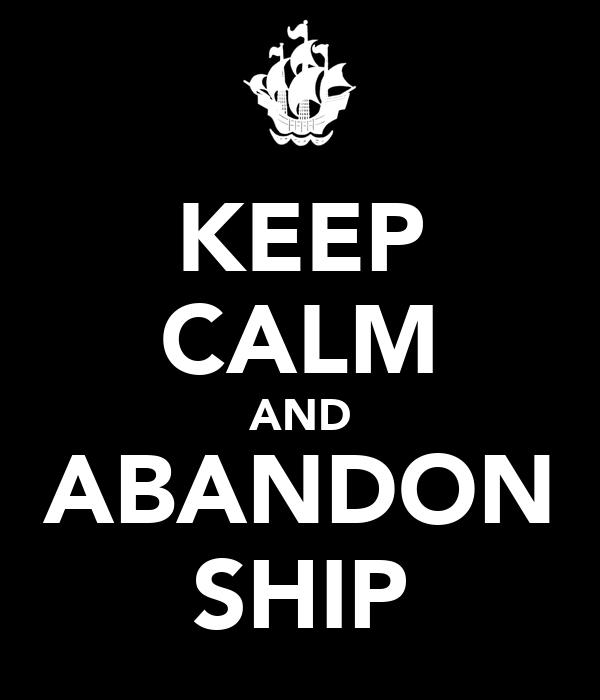 KEEP CALM AND ABANDON SHIP