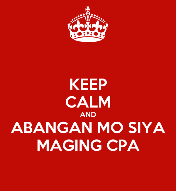KEEP CALM AND ABANGAN MO SIYA MAGING CPA