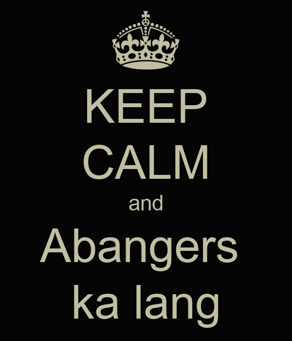 KEEP CALM and Abangers  ka lang