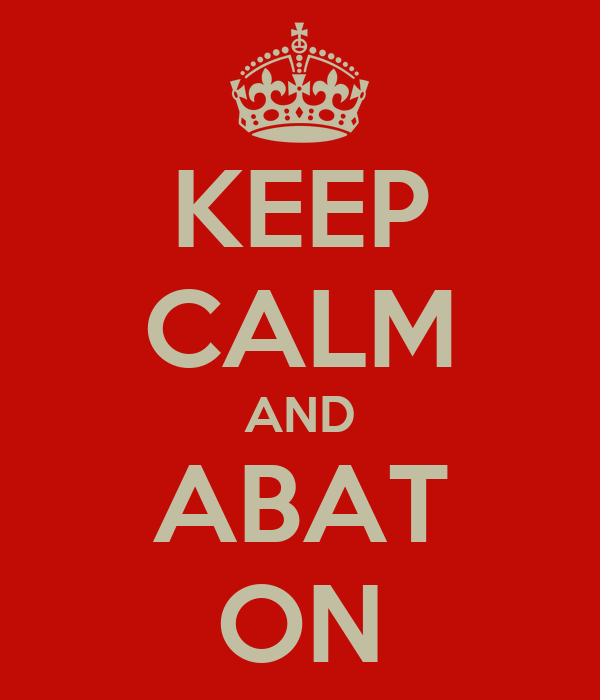 KEEP CALM AND ABAT ON