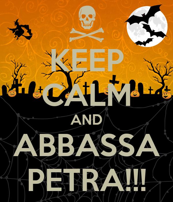 KEEP CALM AND ABBASSA PETRA!!!