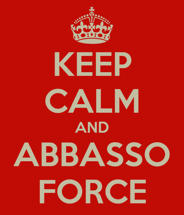 KEEP CALM AND ABBASSO FORCE