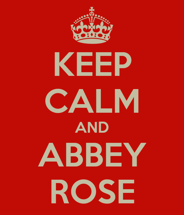 KEEP CALM AND ABBEY ROSE