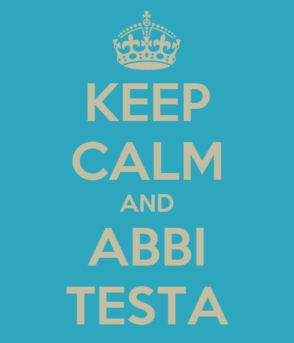 KEEP CALM AND ABBI TESTA