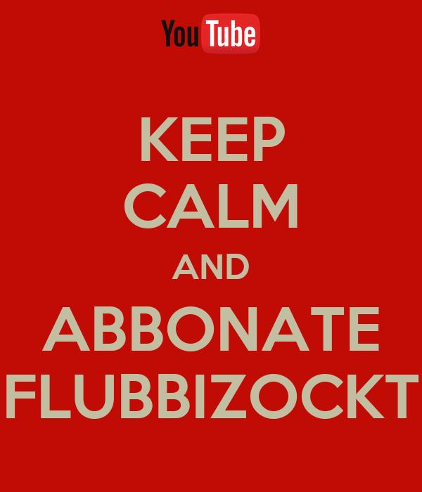KEEP CALM AND ABBONATE FLUBBIZOCKT