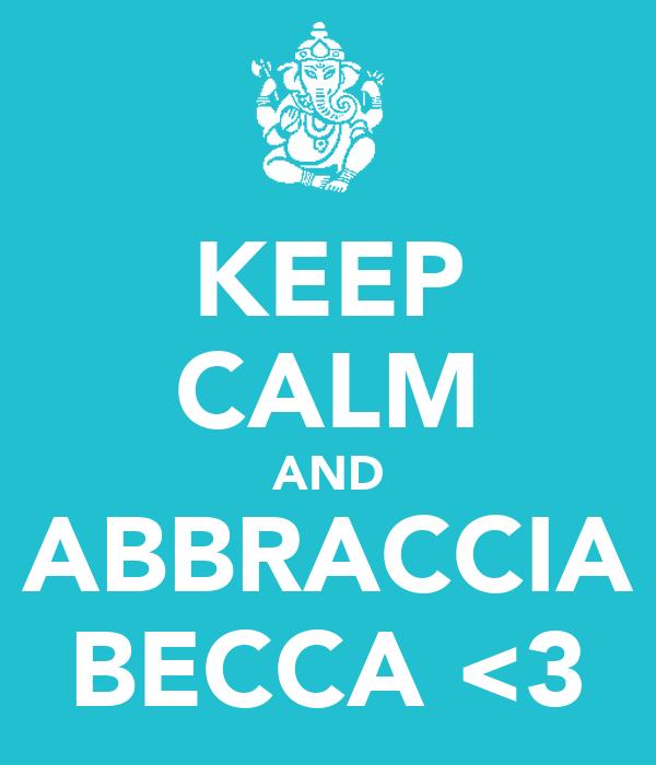 KEEP CALM AND ABBRACCIA BECCA <3