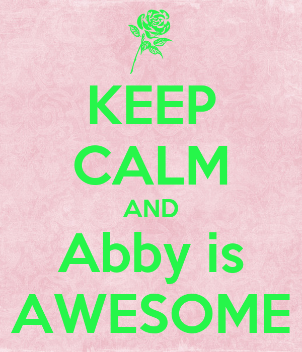 KEEP CALM AND  Abby is  AWESOME
