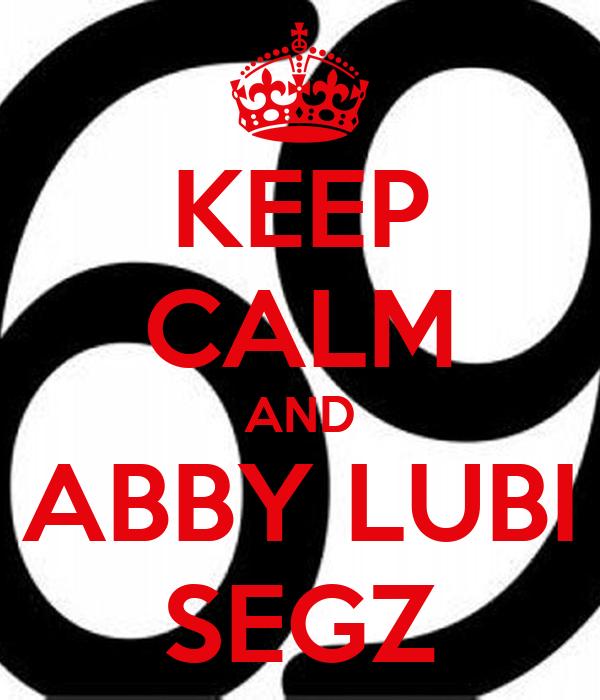 KEEP CALM AND ABBY LUBI SEGZ