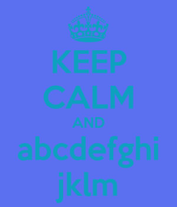 KEEP CALM AND abcdefghi jklm
