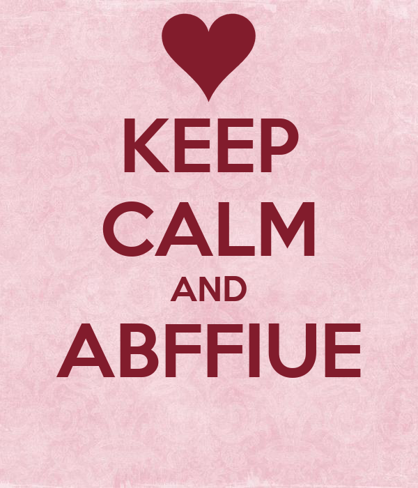 KEEP CALM AND ABFFIUE