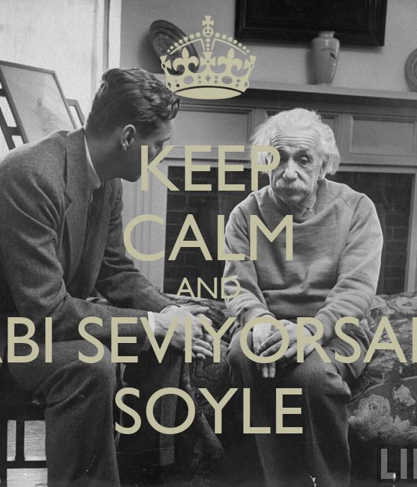 KEEP CALM AND ABI SEVIYORSAN SOYLE