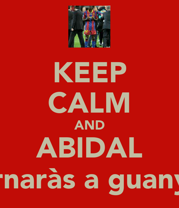 KEEP CALM AND ABIDAL tornaràs a guanyar