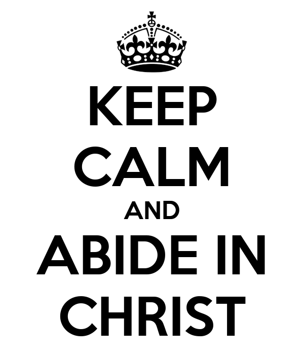 KEEP CALM AND ABIDE IN CHRIST