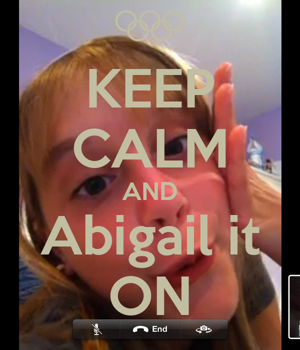 KEEP CALM AND Abigail it ON